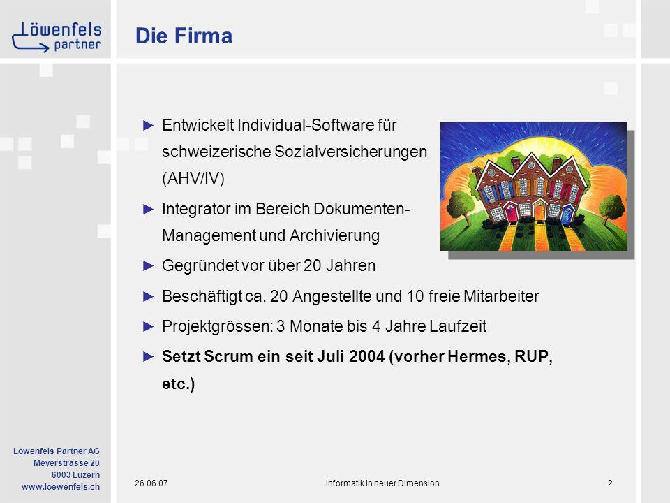 26.06.07Informatik in neuer Dimension23 Löwenfels Partner AG Meyerstrasse 20 6003 Luzern www.loewenfels.ch Scrum: Warum es funktioniert *) The new dynamics of strategy: Sense-making in a complex and complicated world (C.