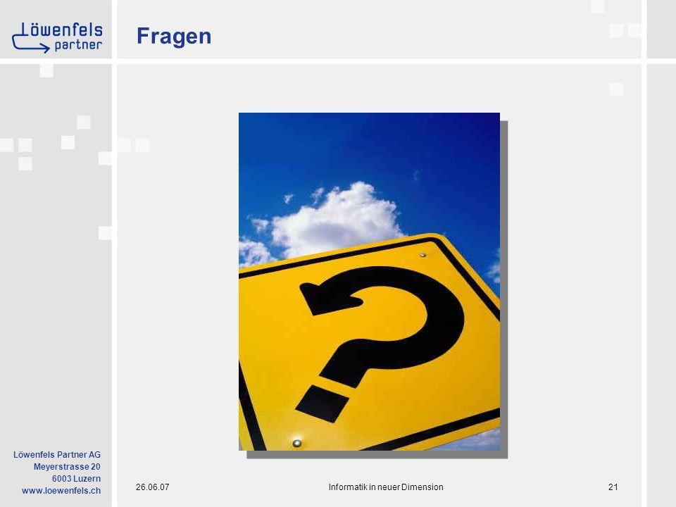 26.06.07Informatik in neuer Dimension21 Löwenfels Partner AG Meyerstrasse 20 6003 Luzern www.loewenfels.ch Fragen