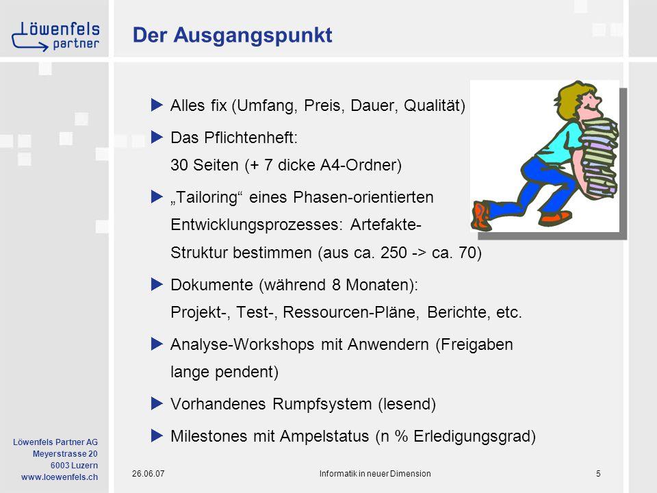 26.06.07Informatik in neuer Dimension6 Löwenfels Partner AG Meyerstrasse 20 6003 Luzern www.loewenfels.ch Die Meilensteine  8.