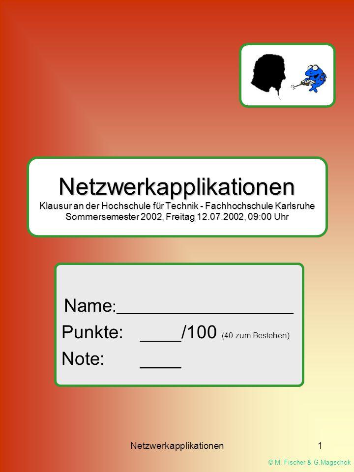 © M. Fischer & G.Magschok Netzwerkapplikationen1 Netzwerkapplikationen Klausur an der Hochschule für Technik - Fachhochschule Karlsruhe Sommersemester