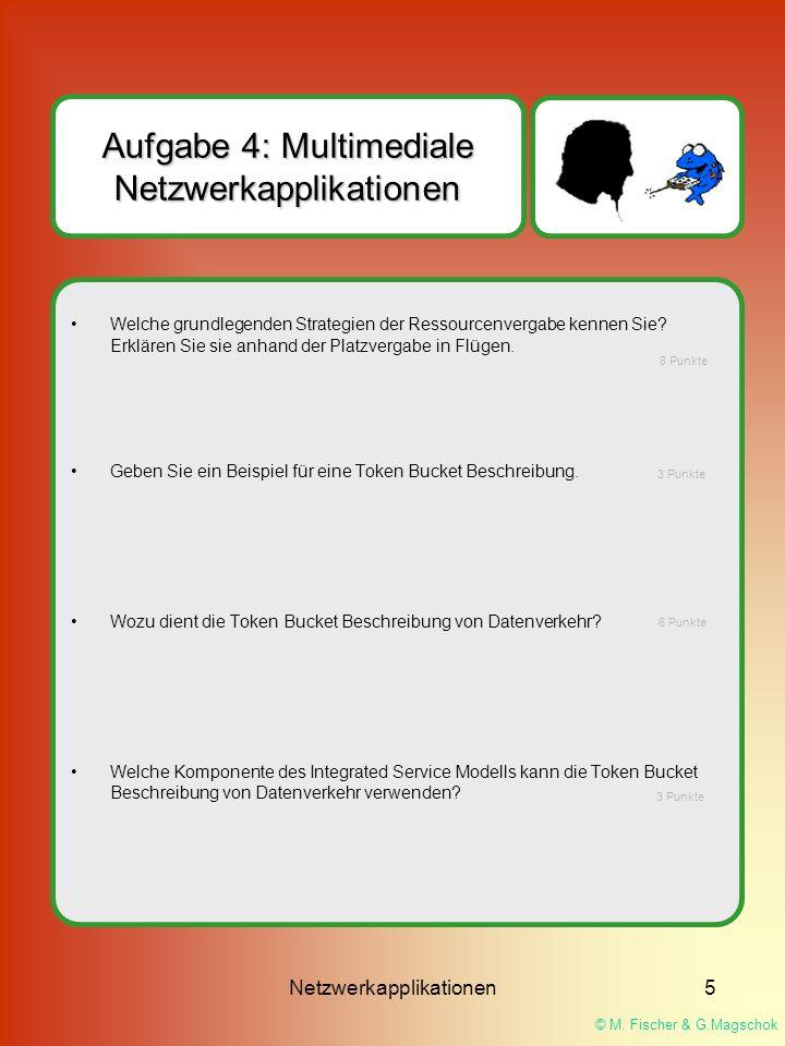 © M. Fischer & G.Magschok Netzwerkapplikationen5 Aufgabe 4: Multimediale Netzwerkapplikationen Welche grundlegenden Strategien der Ressourcenvergabe k
