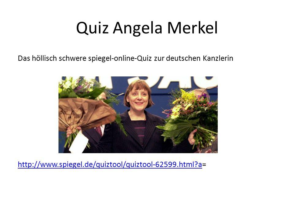 Quiz Angela Merkel Das höllisch schwere spiegel-online-Quiz zur deutschen Kanzlerin http://www.spiegel.de/quiztool/quiztool-62599.html?ahttp://www.spiegel.de/quiztool/quiztool-62599.html?a=