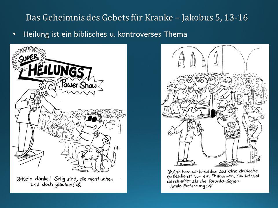Das Geheimnis des Gebets für Kranke – Jakobus 5, 13-16 Heilung ist ein biblisches u. kontroverses Thema Heilung ist ein biblisches u. kontroverses The
