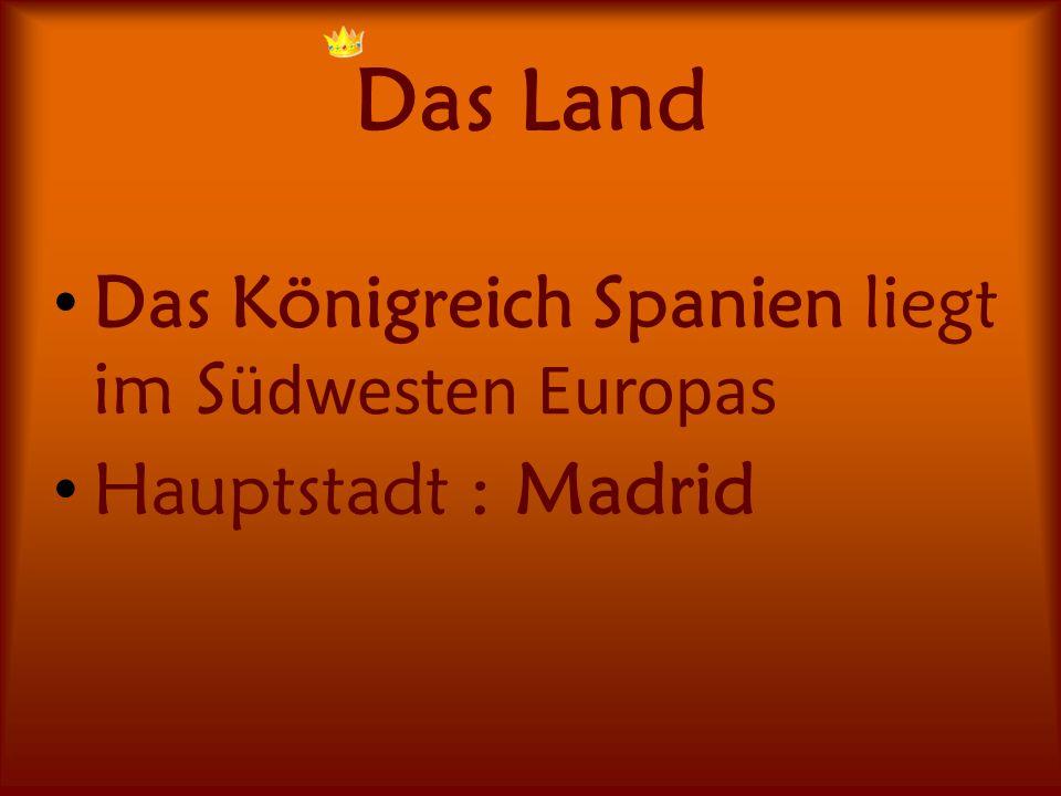 Das Land Das Königreich Spanien liegt im S üdwesten Europas Hauptstadt : Madrid