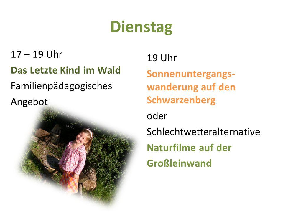 Dienstag 17 – 19 Uhr Das Letzte Kind im Wald Familienpädagogisches Angebot 19 Uhr Sonnenuntergangs- wanderung auf den Schwarzenberg oder Schlechtwetteralternative Naturfilme auf der Großleinwand