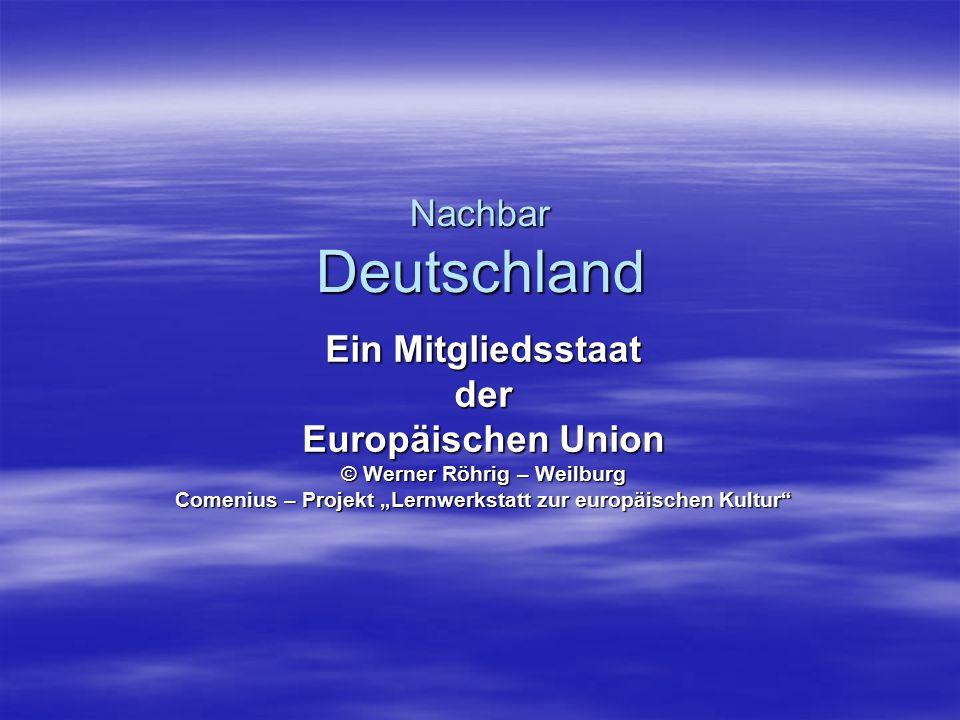 """Nachbar Deutschland Ein Mitgliedsstaat der Europäischen Union © Werner Röhrig – Weilburg Comenius – Projekt """"Lernwerkstatt zur europäischen Kultur"""""""
