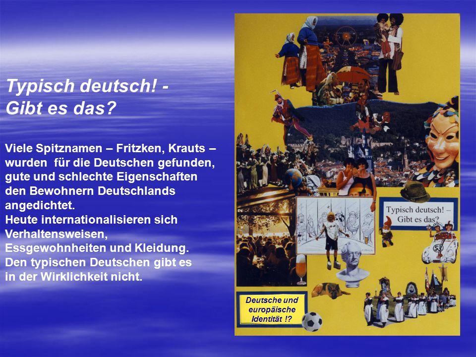 Typisch deutsch! - Gibt es das? Viele Spitznamen – Fritzken, Krauts – wurden für die Deutschen gefunden, gute und schlechte Eigenschaften den Bewohner