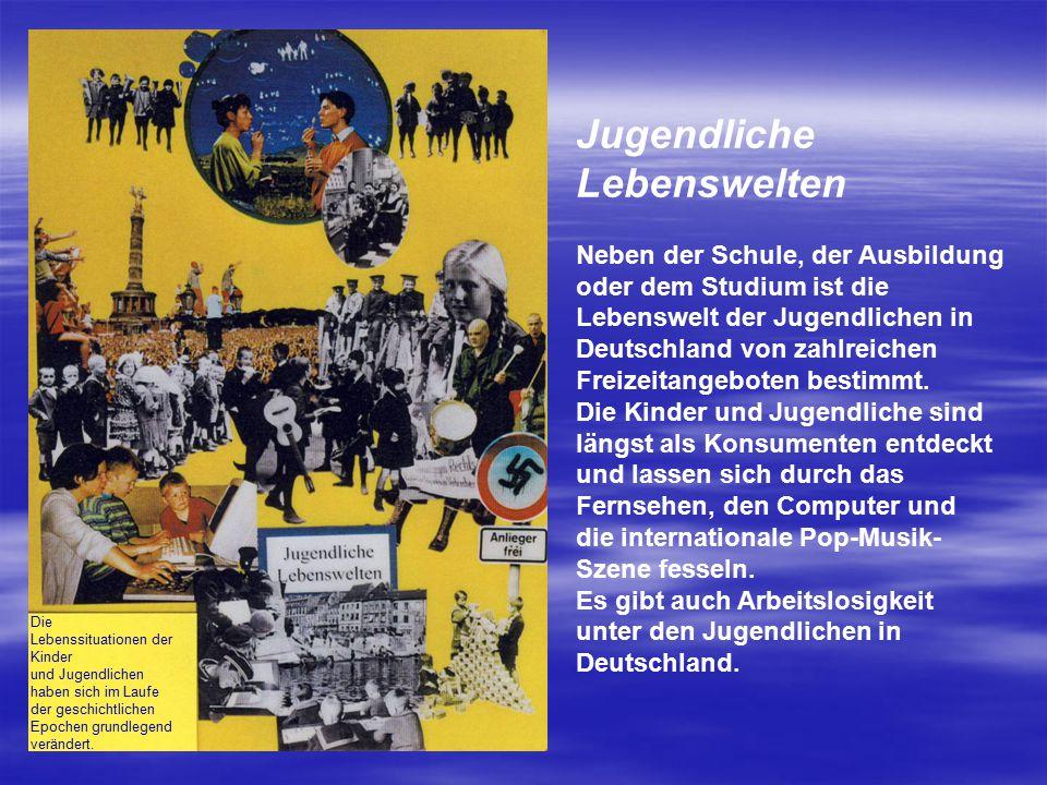 Jugendliche Lebenswelten Neben der Schule, der Ausbildung oder dem Studium ist die Lebenswelt der Jugendlichen in Deutschland von zahlreichen Freizeit
