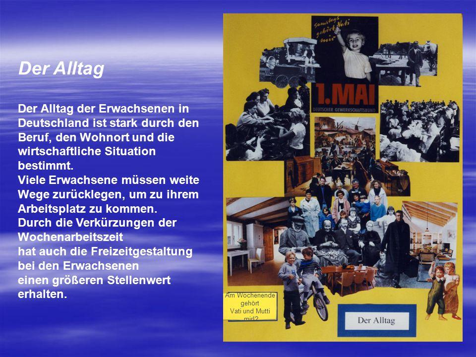 Der Alltag Der Alltag der Erwachsenen in Deutschland ist stark durch den Beruf, den Wohnort und die wirtschaftliche Situation bestimmt. Viele Erwachse