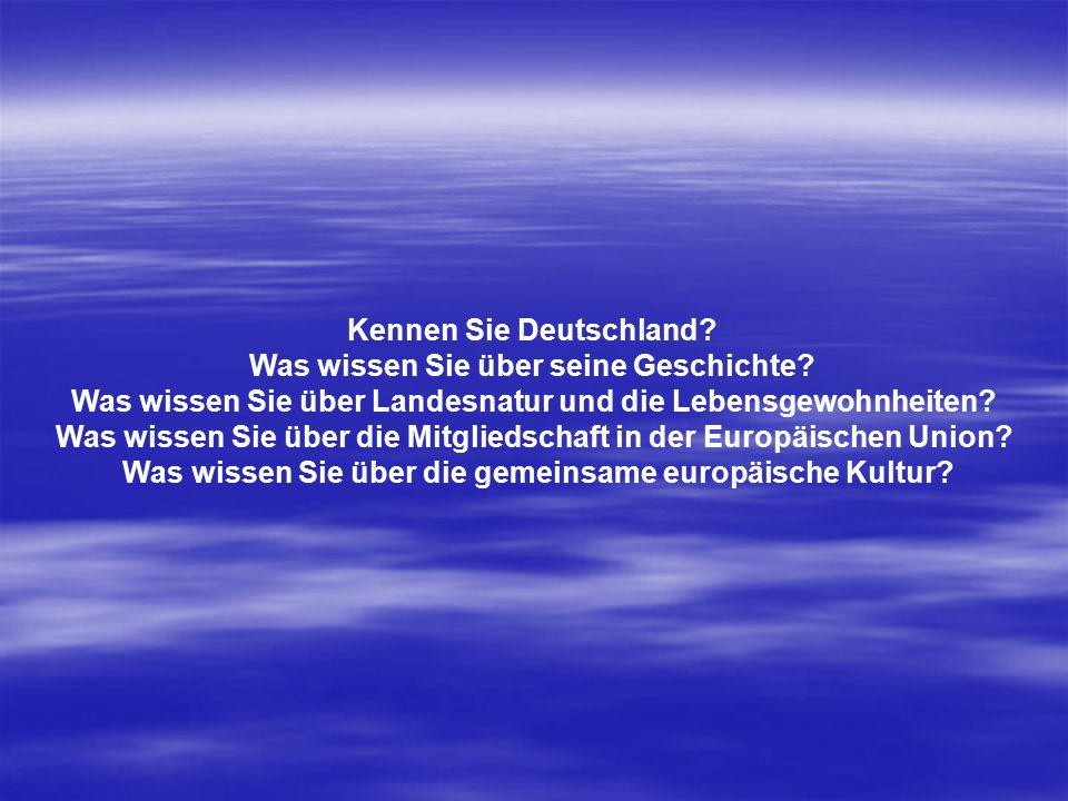 Kennen Sie Deutschland? Was wissen Sie über seine Geschichte? Was wissen Sie über Landesnatur und die Lebensgewohnheiten? Was wissen Sie über die Mitg