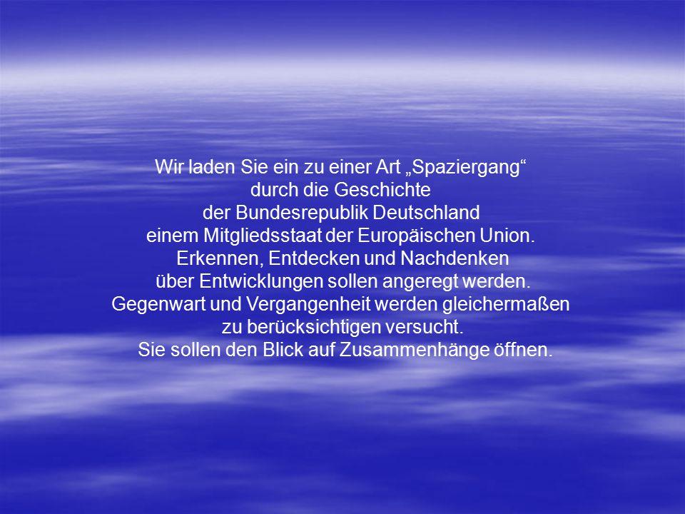 """Wir laden Sie ein zu einer Art """"Spaziergang"""" durch die Geschichte der Bundesrepublik Deutschland einem Mitgliedsstaat der Europäischen Union. Erkennen"""