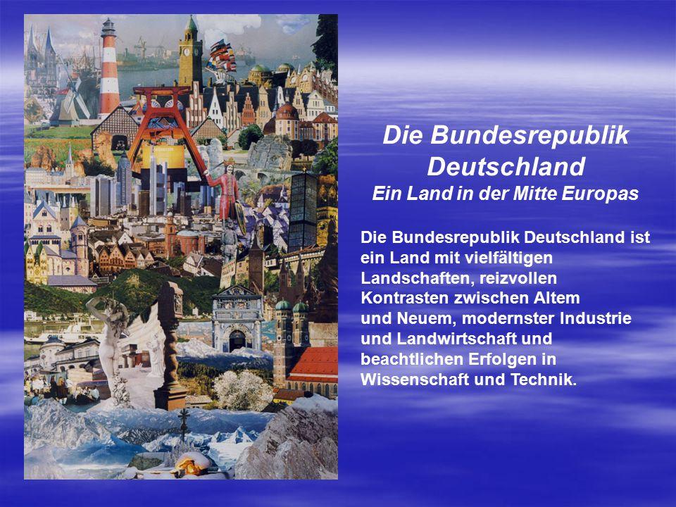 Die Bundesrepublik Deutschland Ein Land in der Mitte Europas Die Bundesrepublik Deutschland ist ein Land mit vielfältigen Landschaften, reizvollen Kon