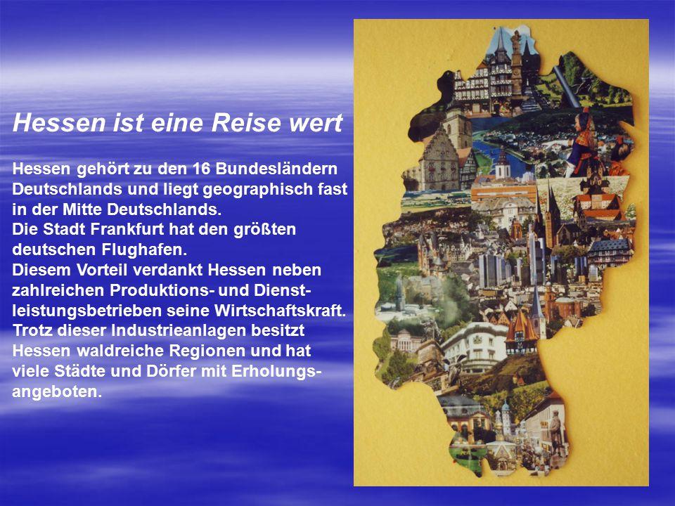 Hessen ist eine Reise wert Hessen gehört zu den 16 Bundesländern Deutschlands und liegt geographisch fast in der Mitte Deutschlands. Die Stadt Frankfu