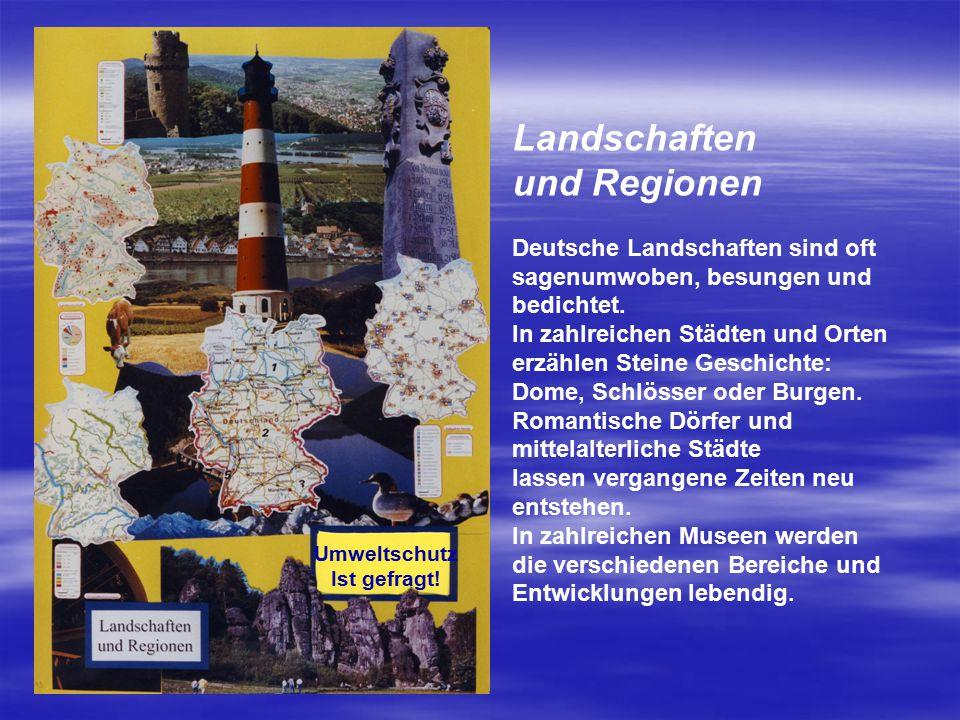 Landschaften und Regionen Deutsche Landschaften sind oft sagenumwoben, besungen und bedichtet. In zahlreichen Städten und Orten erzählen Steine Geschi