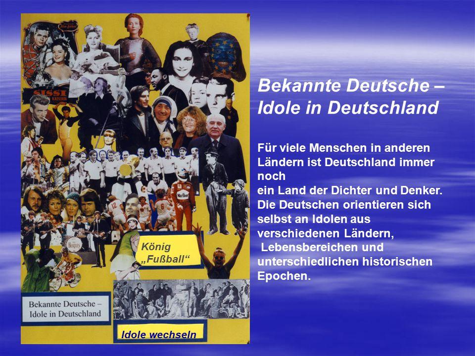 Bekannte Deutsche – Idole in Deutschland Für viele Menschen in anderen Ländern ist Deutschland immer noch ein Land der Dichter und Denker. Die Deutsch