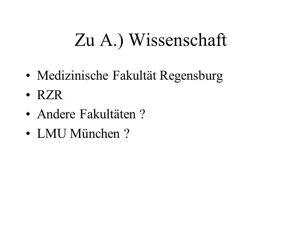 Zu A.) Wissenschaft Medizinische Fakultät Regensburg RZR Andere Fakultäten ? LMU München ?
