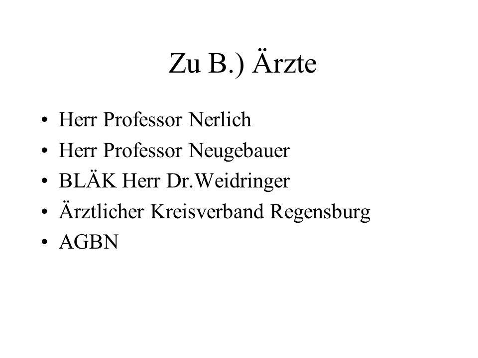Zu B.) Ärzte Herr Professor Nerlich Herr Professor Neugebauer BLÄK Herr Dr.Weidringer Ärztlicher Kreisverband Regensburg AGBN