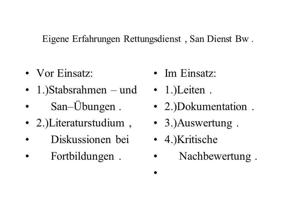 Eigene Erfahrungen Rettungsdienst, San Dienst Bw. Vor Einsatz: 1.)Stabsrahmen – und San–Übungen. 2.)Literaturstudium, Diskussionen bei Fortbildungen.