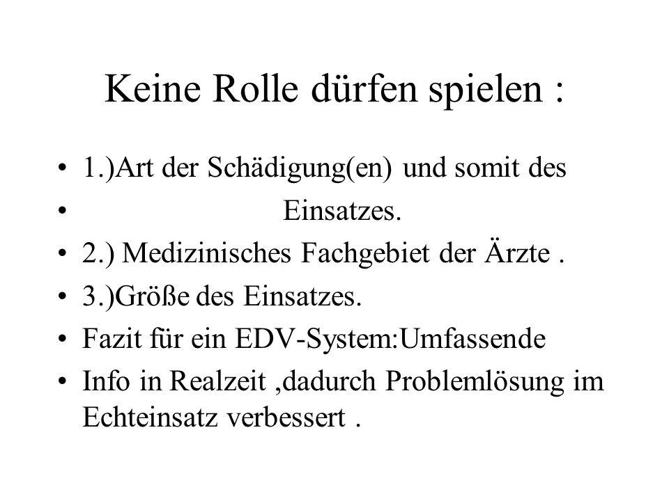 Keine Rolle dürfen spielen : 1.)Art der Schädigung(en) und somit des Einsatzes. 2.) Medizinisches Fachgebiet der Ärzte. 3.)Größe des Einsatzes. Fazit