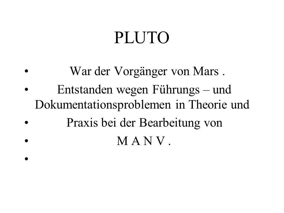 PLUTO War der Vorgänger von Mars. Entstanden wegen Führungs – und Dokumentationsproblemen in Theorie und Praxis bei der Bearbeitung von M A N V.