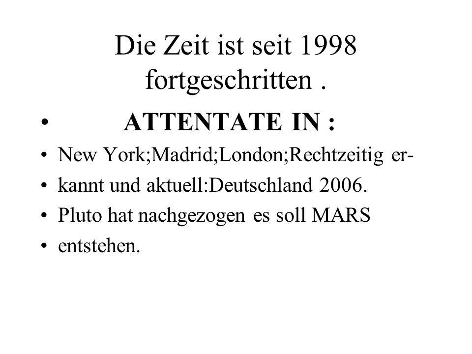 Die Zeit ist seit 1998 fortgeschritten. ATTENTATE IN : New York;Madrid;London;Rechtzeitig er- kannt und aktuell:Deutschland 2006. Pluto hat nachgezoge