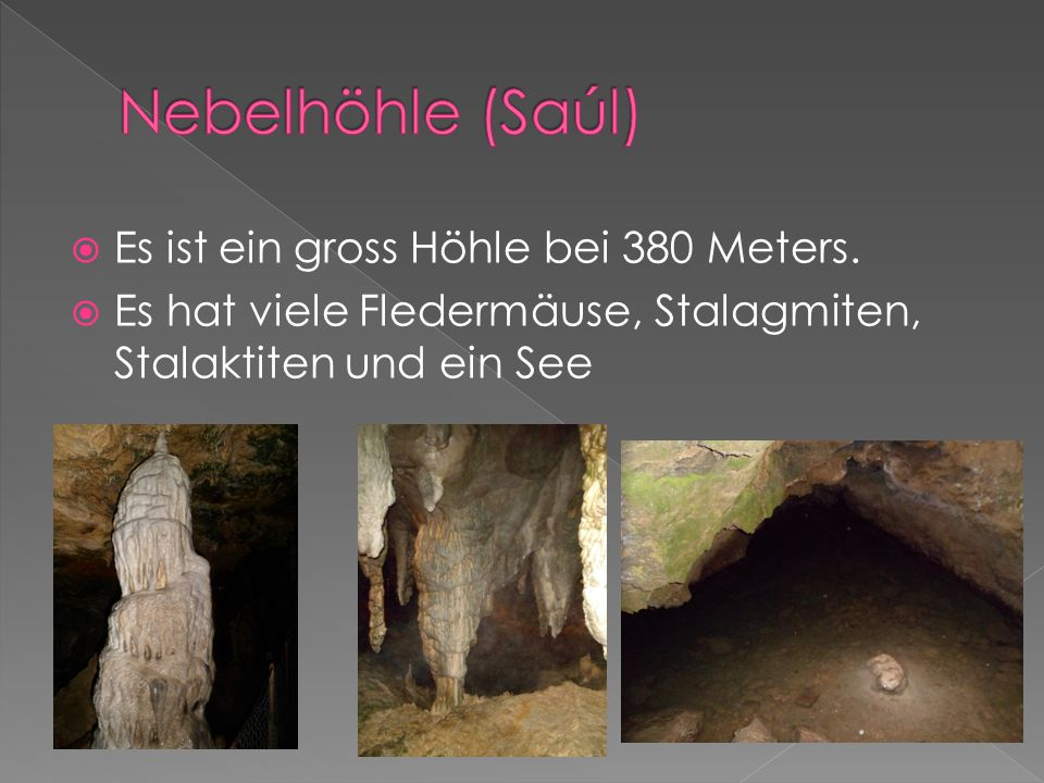  Es ist ein gross Höhle bei 380 Meters.  Es hat viele Fledermäuse, Stalagmiten, Stalaktiten und ein See