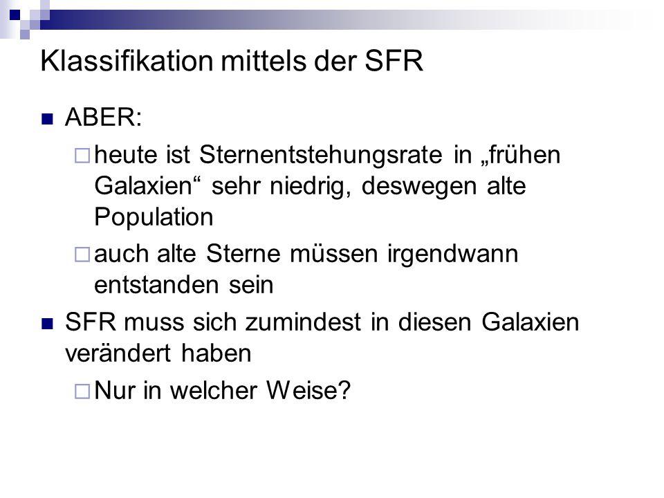 """Klassifikation mittels der SFR ABER:  heute ist Sternentstehungsrate in """"frühen Galaxien"""" sehr niedrig, deswegen alte Population  auch alte Sterne m"""