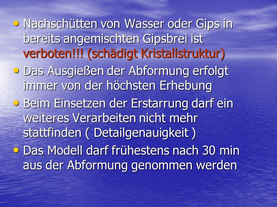 Nachschütten von Wasser oder Gips in bereits angemischten Gipsbrei ist verboten!!! (schädigt Kristallstruktur) Nachschütten von Wasser oder Gips in be