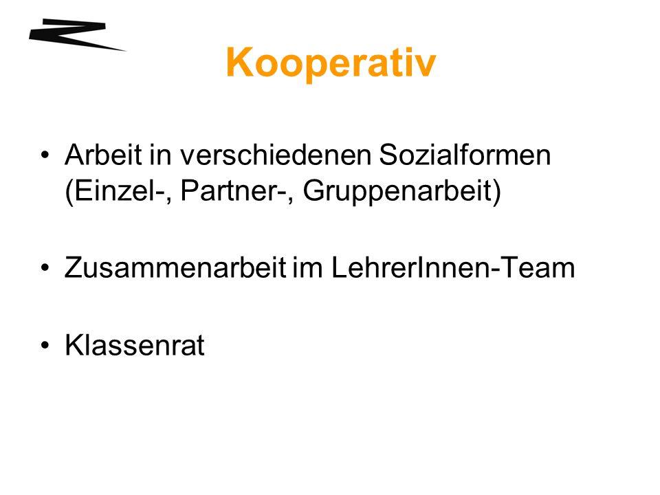 Kooperativ Arbeit in verschiedenen Sozialformen (Einzel-, Partner-, Gruppenarbeit) Zusammenarbeit im LehrerInnen-Team Klassenrat