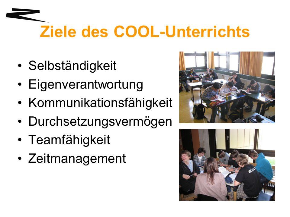 Ziele des COOL-Unterrichts Selbständigkeit Eigenverantwortung Kommunikationsfähigkeit Durchsetzungsvermögen Teamfähigkeit Zeitmanagement