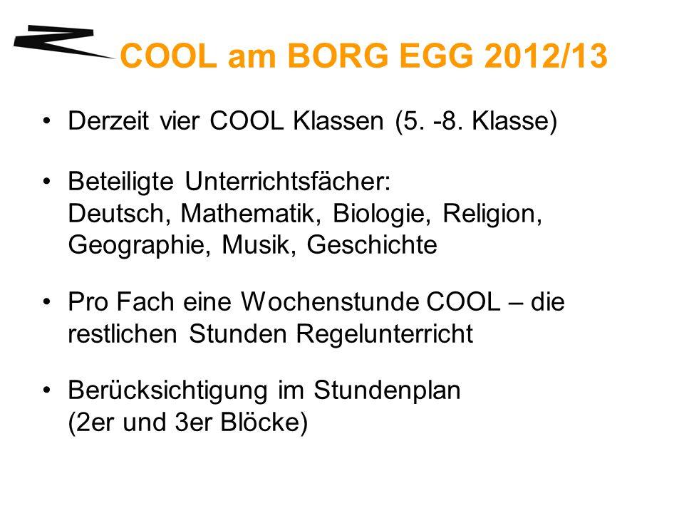 COOL am BORG EGG 2012/13 Derzeit vier COOL Klassen (5. -8. Klasse) Beteiligte Unterrichtsfächer: Deutsch, Mathematik, Biologie, Religion, Geographie,