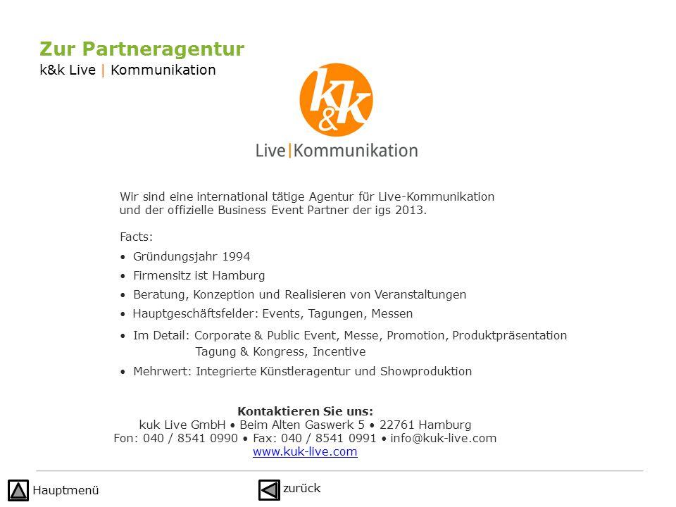 k&k Live | Kommunikation Zur Partneragentur Wir sind eine international tätige Agentur für Live-Kommunikation und der offizielle Business Event Partner der igs 2013.