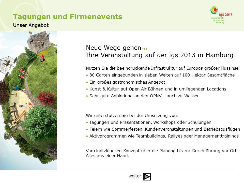 Unser Angebot Tagungen und Firmenevents Neue Wege gehen Ihre Veranstaltung auf der igs 2013 in Hamburg Nutzen Sie die beeindruckende Infrastruktur auf