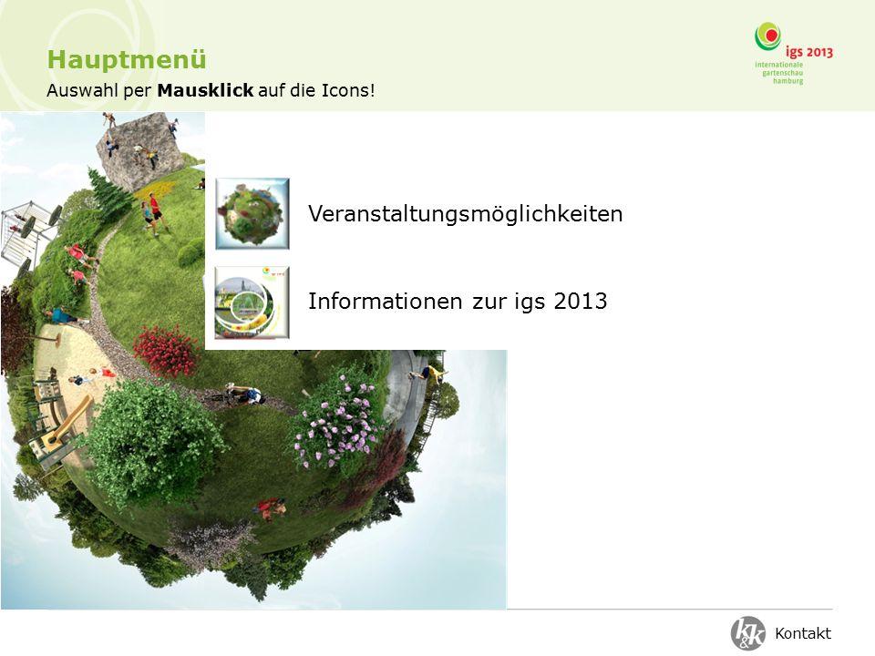 Auswahl per Mausklick auf die Icons! Hauptmenü Veranstaltungsmöglichkeiten Informationen zur igs 2013 Kontakt