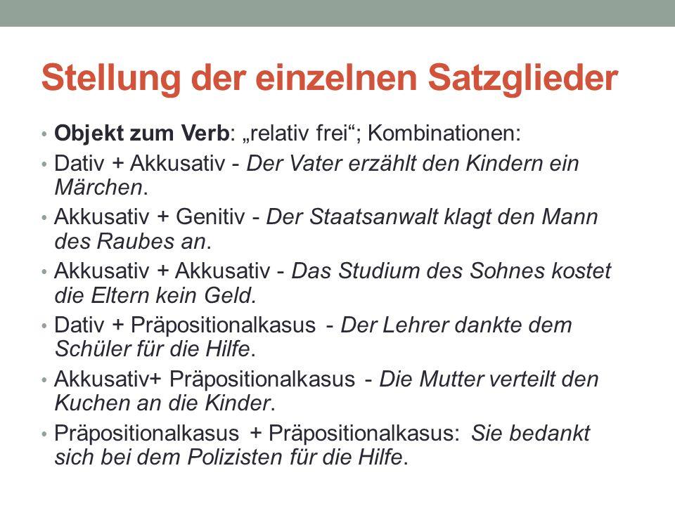 """Stellung der einzelnen Satzglieder Objekt zum Verb: """"relativ frei""""; Kombinationen: Dativ + Akkusativ - Der Vater erzählt den Kindern ein Märchen. Akku"""