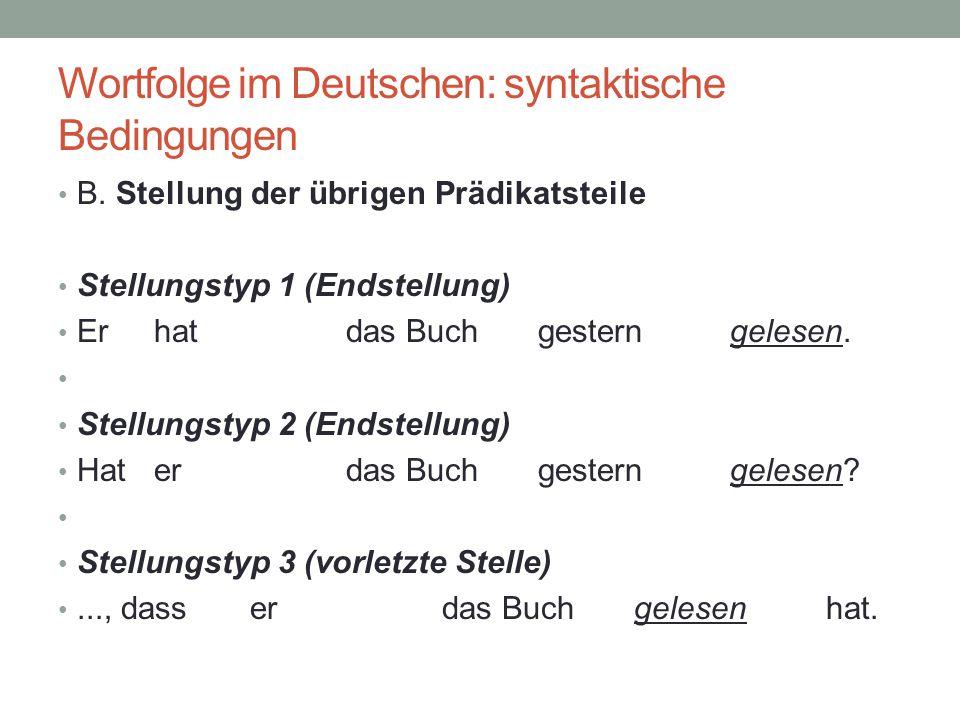 Wortfolge im Deutschen: syntaktische Bedingungen B. Stellung der übrigen Prädikatsteile Stellungstyp 1 (Endstellung) Erhatdas Buchgesterngelesen. Stel