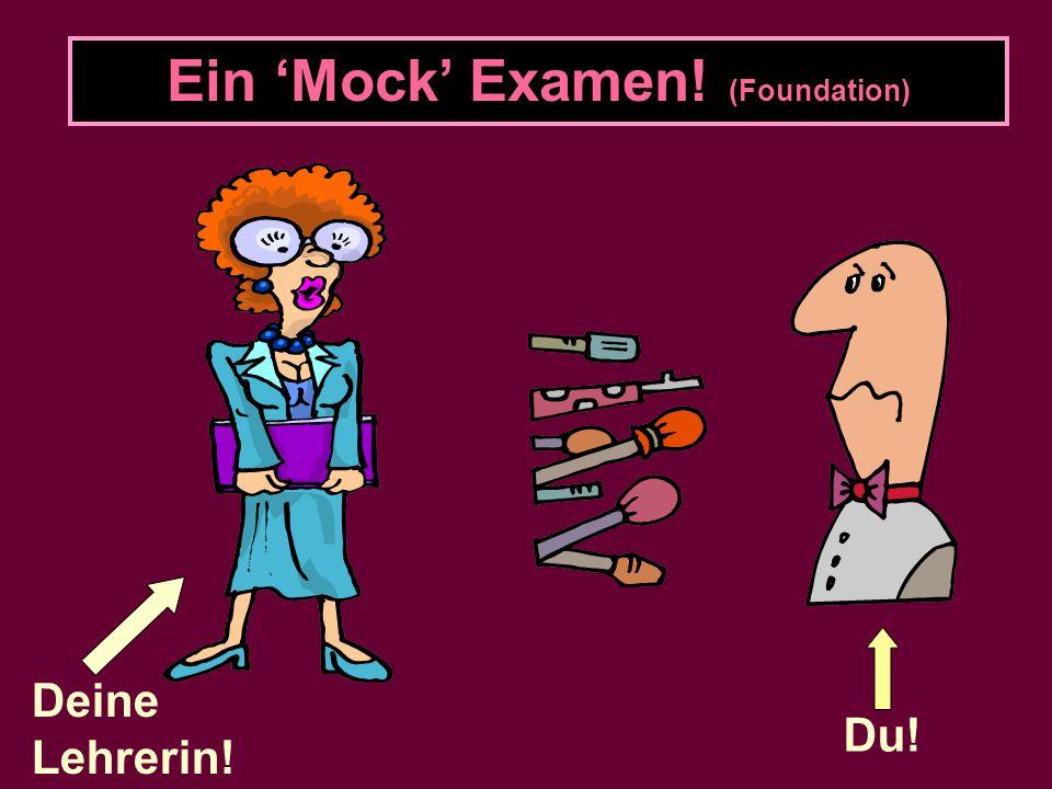 Ein 'Mock' Examen! (Foundation) Du! Deine Lehrerin!