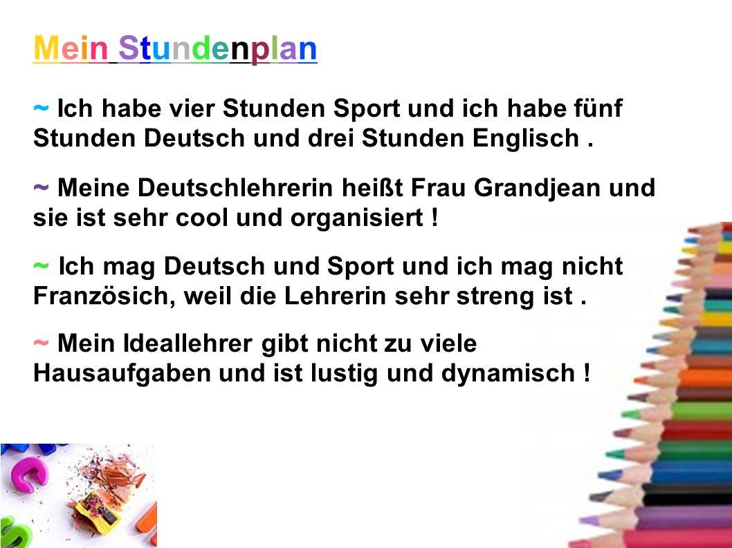 Mein StundenplanMein Stundenplan ~ Ich habe vier Stunden Sport und ich habe fünf Stunden Deutsch und drei Stunden Englisch. ~ Ich mag Deutsch und Spor