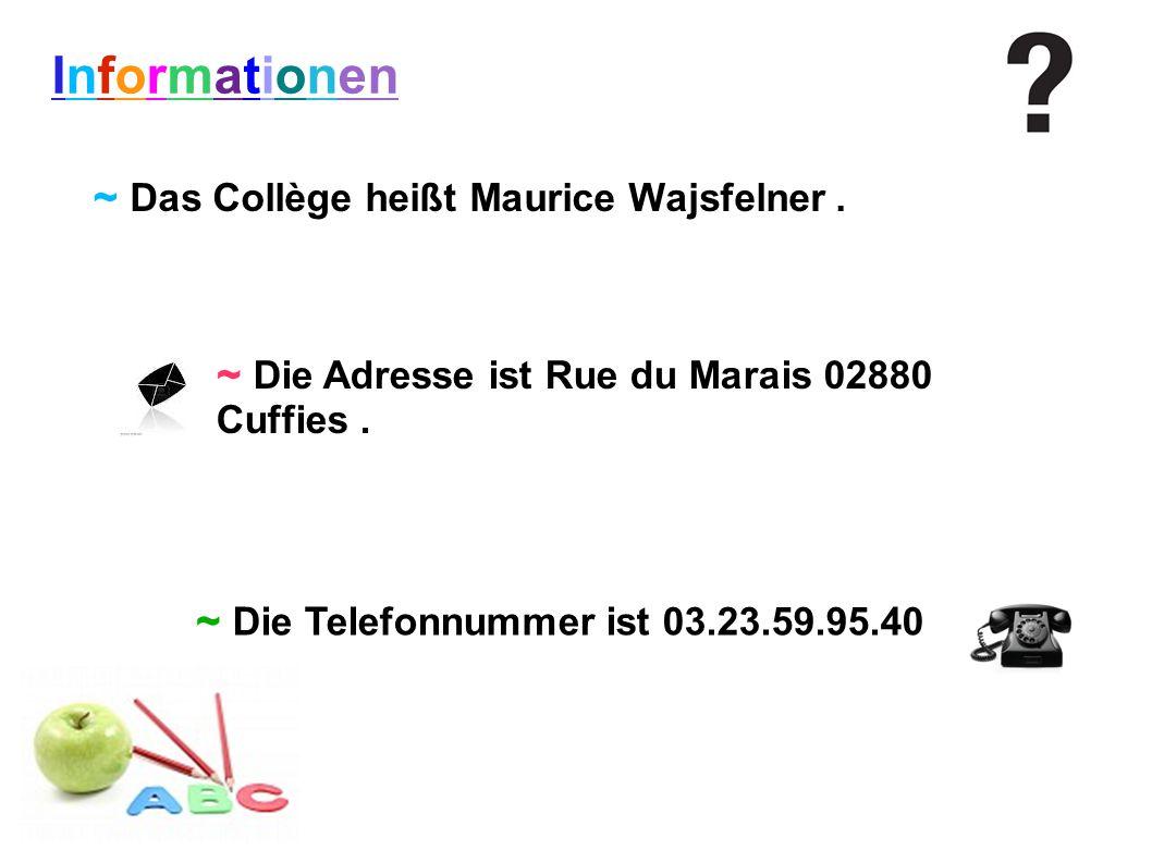Informationen ~ Die Adresse ist Rue du Marais 02880 Cuffies. ~ Das Collège heißt Maurice Wajsfelner. ~ Die Telefonnummer ist 03.23.59.95.40