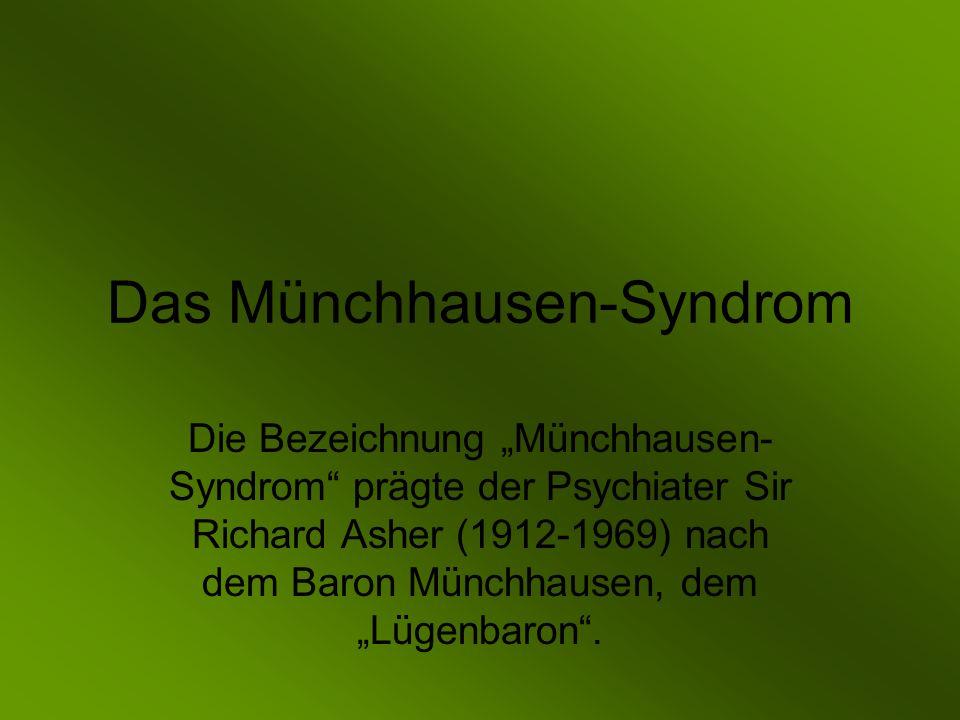 """Das Münchhausen-Syndrom Die Bezeichnung """"Münchhausen- Syndrom prägte der Psychiater Sir Richard Asher (1912-1969) nach dem Baron Münchhausen, dem """"Lügenbaron ."""