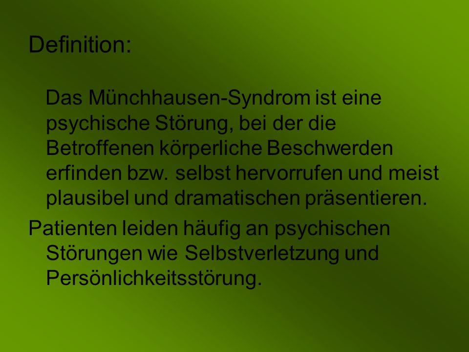 Definition: Das Münchhausen-Syndrom ist eine psychische Störung, bei der die Betroffenen körperliche Beschwerden erfinden bzw.
