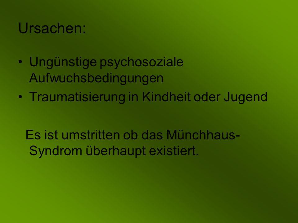 Ursachen: Ungünstige psychosoziale Aufwuchsbedingungen Traumatisierung in Kindheit oder Jugend Es ist umstritten ob das Münchhaus- Syndrom überhaupt existiert.