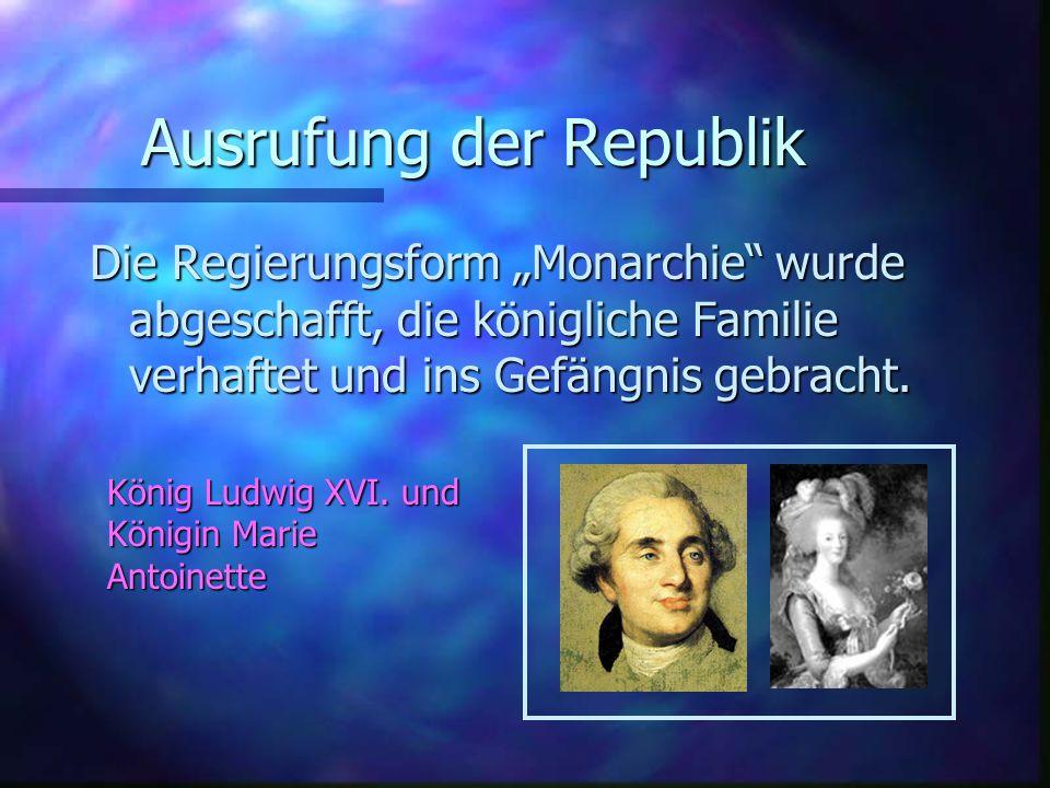 """Ausrufung der Republik Die Regierungsform """"Monarchie wurde abgeschafft, die königliche Familie verhaftet und ins Gefängnis gebracht."""