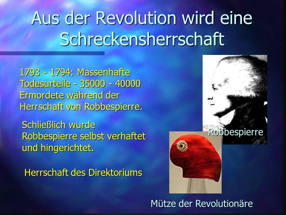 Aus der Revolution wird eine Schreckensherrschaft 1793 - 1794: Massenhafte Todesurteile - 35000 - 40000 Ermordete während der Herrschaft von Robbespierre.