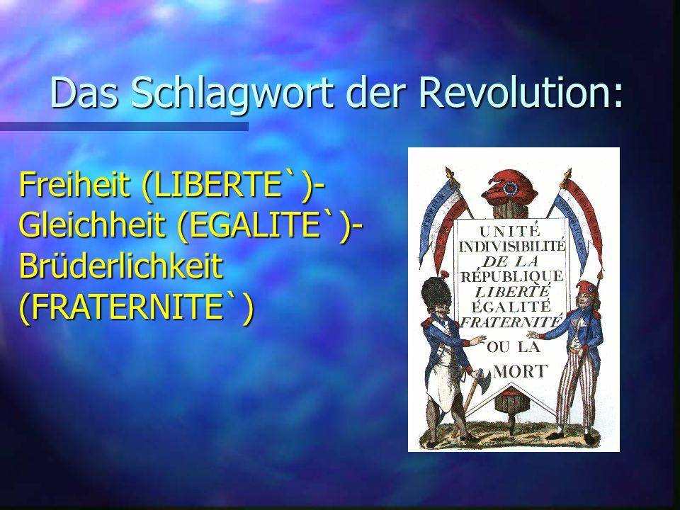 Das Schlagwort der Revolution: Freiheit (LIBERTE`)- Gleichheit (EGALITE`)- Brüderlichkeit (FRATERNITE`)