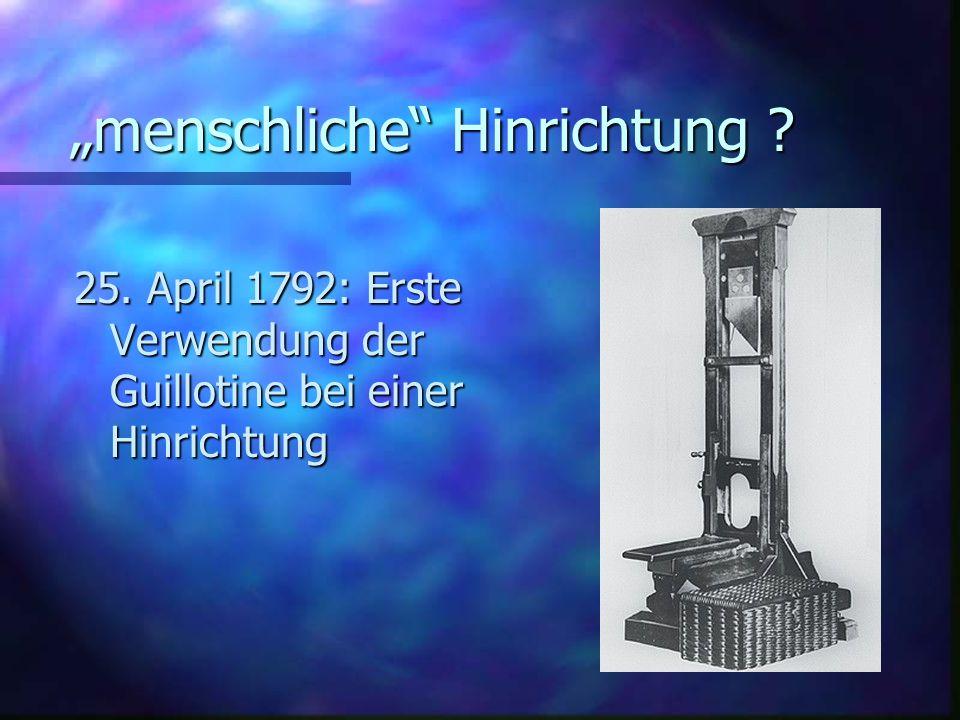 """""""menschliche Hinrichtung ? 25. April 1792: Erste Verwendung der Guillotine bei einer Hinrichtung"""