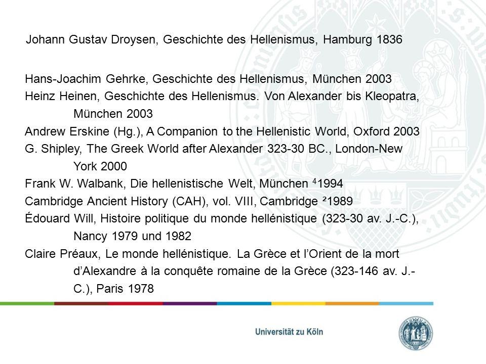 Johann Gustav Droysen, Geschichte des Hellenismus, Hamburg 1836 Hans-Joachim Gehrke, Geschichte des Hellenismus, München 2003 Heinz Heinen, Geschichte des Hellenismus.