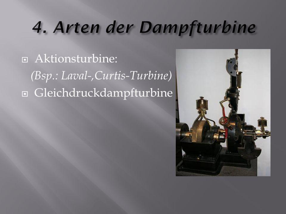 Aktionsturbine: (Bsp.: Laval-,Curtis-Turbine)  Gleichdruckdampfturbine