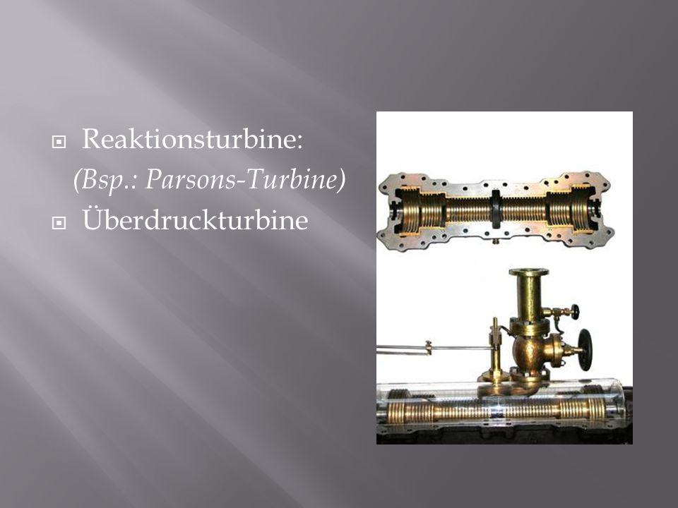  Reaktionsturbine: (Bsp.: Parsons-Turbine)  Überdruckturbine