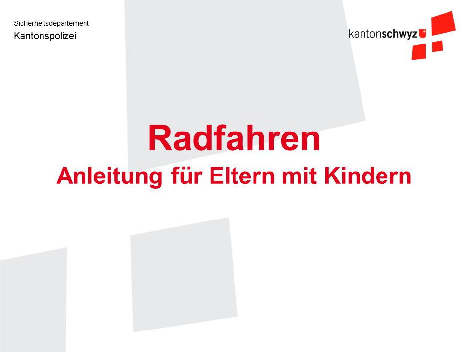 Sicherheitsdepartement Kantonspolizei Radfahren Anleitung für Eltern mit Kindern